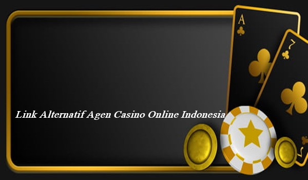 Link Alternatif Agen Casino Online Indonesia