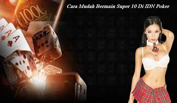 Cara Mudah Bermain Super 10 Di IDN Poker